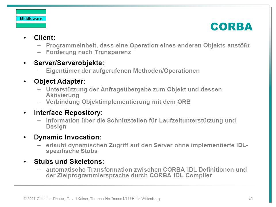 © 2001 Christina Reuter, David Kaiser, Thomas Hoffmann MLU Halle-Wittenberg45 CORBA Client: –Programmeinheit, dass eine Operation eines anderen Objekt