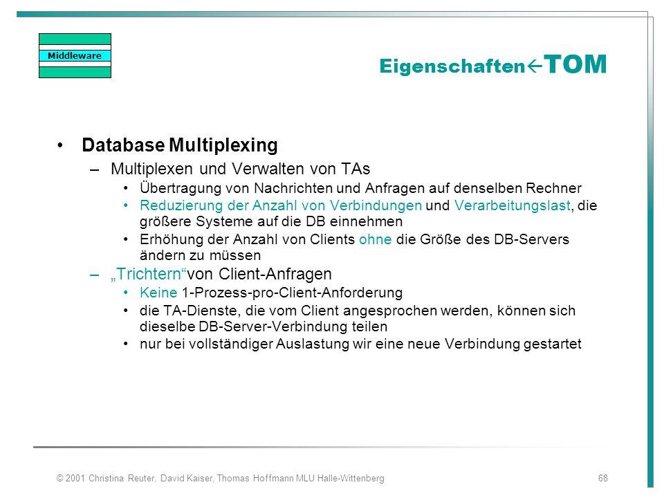 © 2001 Christina Reuter, David Kaiser, Thomas Hoffmann MLU Halle-Wittenberg68 Eigenschaften  TOM Database Multiplexing –Multiplexen und Verwalten von