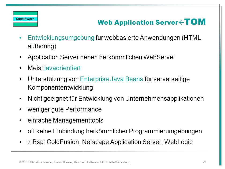 © 2001 Christina Reuter, David Kaiser, Thomas Hoffmann MLU Halle-Wittenberg79 Web Application Server  TOM Entwicklungsumgebung für webbasierte Anwend