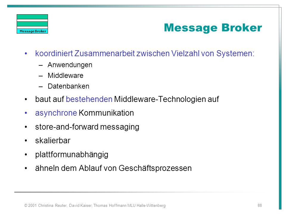 © 2001 Christina Reuter, David Kaiser, Thomas Hoffmann MLU Halle-Wittenberg88 Message Broker koordiniert Zusammenarbeit zwischen Vielzahl von Systemen