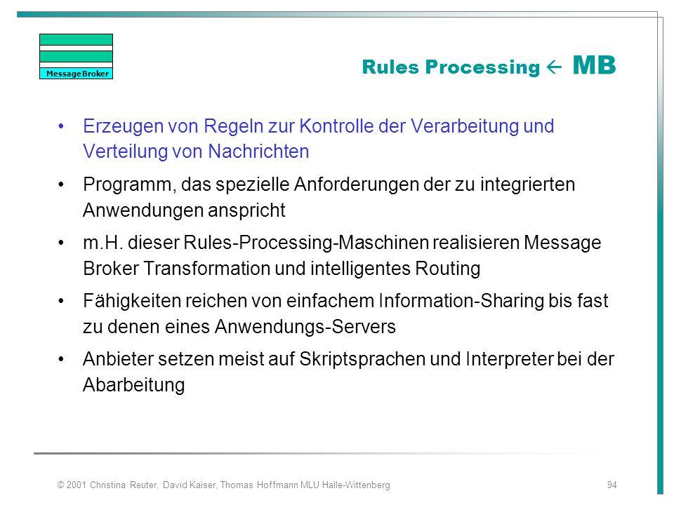 © 2001 Christina Reuter, David Kaiser, Thomas Hoffmann MLU Halle-Wittenberg94 Rules Processing  MB Erzeugen von Regeln zur Kontrolle der Verarbeitung