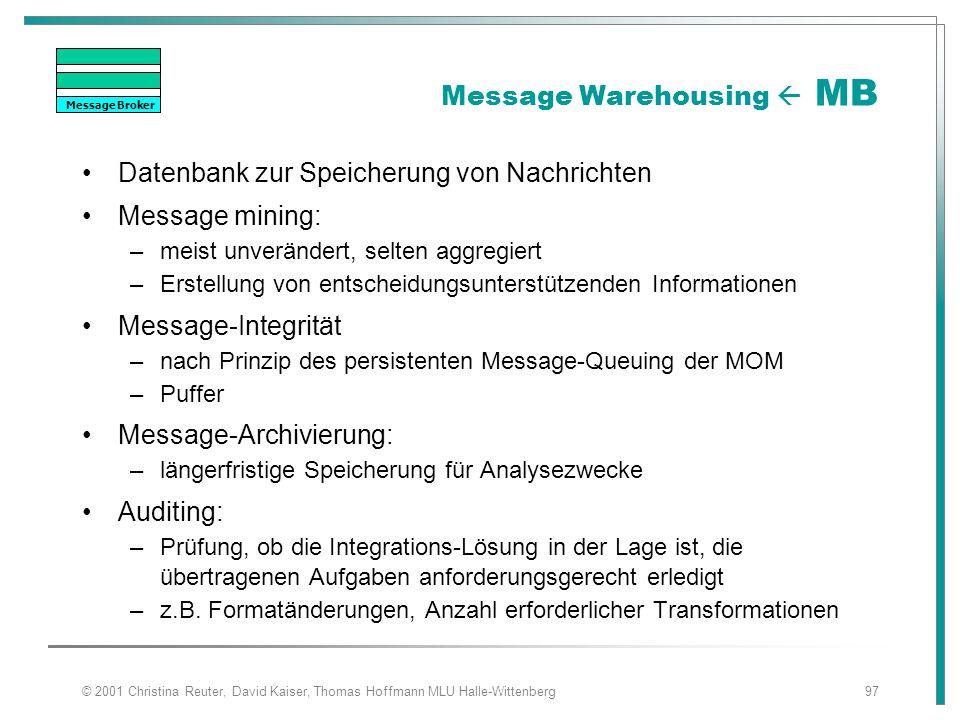 © 2001 Christina Reuter, David Kaiser, Thomas Hoffmann MLU Halle-Wittenberg97 Message Warehousing  MB Datenbank zur Speicherung von Nachrichten Messa