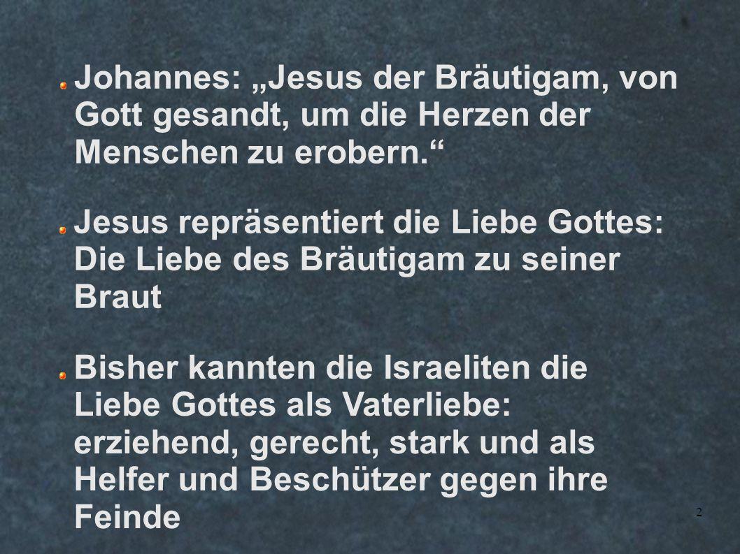 """2 Johannes: """"Jesus der Bräutigam, von Gott gesandt, um die Herzen der Menschen zu erobern."""" Jesus repräsentiert die Liebe Gottes: Die Liebe des Bräuti"""