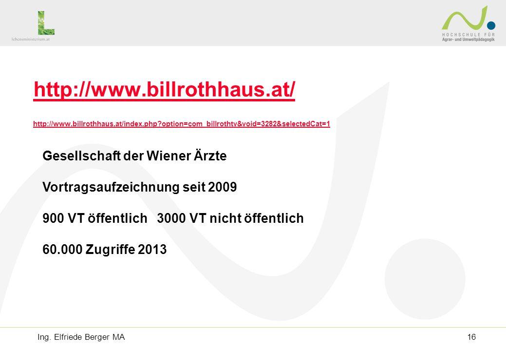 Gesellschaft der Wiener Ärzte Vortragsaufzeichnung seit 2009 900 VT öffentlich 3000 VT nicht öffentlich 60.000 Zugriffe 2013 http://www.billrothhaus.at/ http://www.billrothhaus.at/index.php option=com_billrothtv&void=3282&selectedCat=1 Ing.