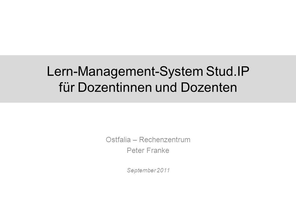Lern-Management-System Stud.IP für Dozentinnen und Dozenten Ostfalia – Rechenzentrum Peter Franke September 2011