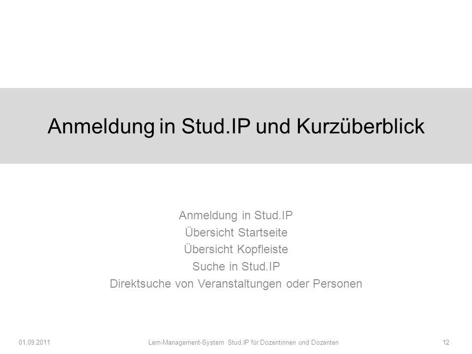 Anmeldung in Stud.IP und Kurzüberblick Anmeldung in Stud.IP Übersicht Startseite Übersicht Kopfleiste Suche in Stud.IP Direktsuche von Veranstaltungen oder Personen 01.09.2011 Lern-Management-System Stud.IP für Dozentinnen und Dozenten12