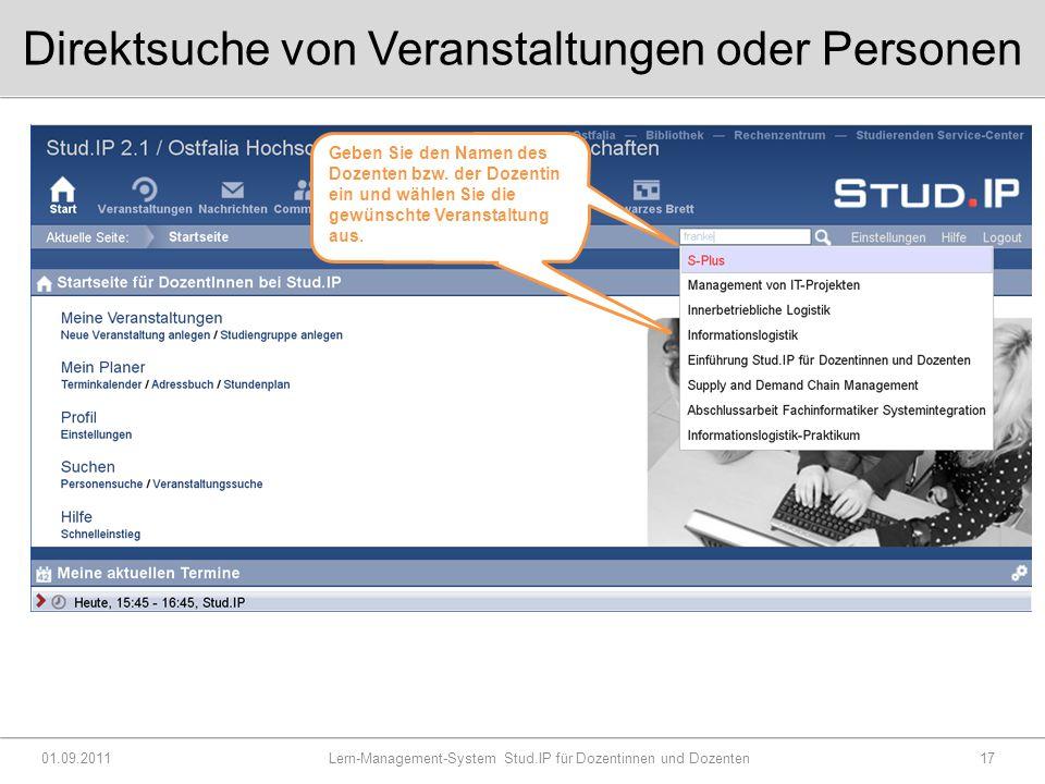 Direktsuche von Veranstaltungen oder Personen 01.09.2011 Lern-Management-System Stud.IP für Dozentinnen und Dozenten17 Geben Sie den Namen des Dozenten bzw.