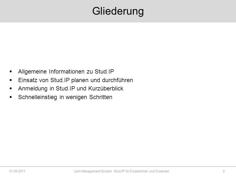 Gliederung  Allgemeine Informationen zu Stud.IP  Einsatz von Stud.IP planen und durchführen  Anmeldung in Stud.IP und Kurzüberblick  Schnelleinstieg in wenigen Schritten 01.09.2011 Lern-Management-System Stud.IP für Dozentinnen und Dozenten2