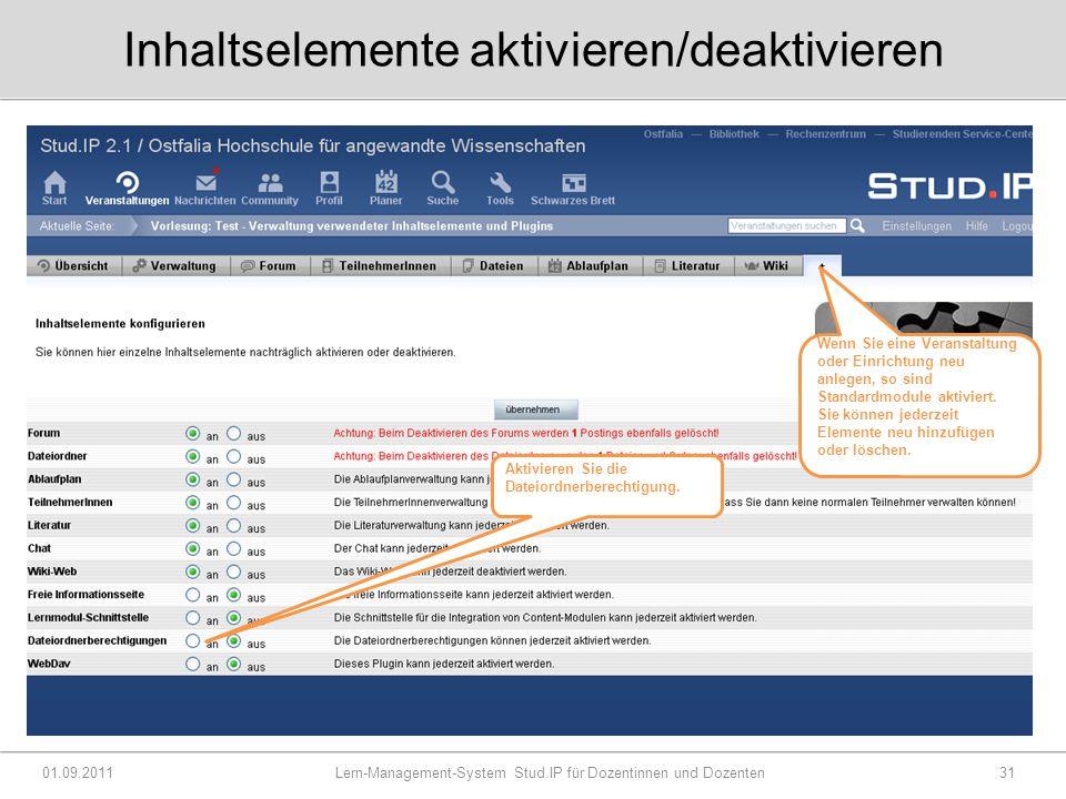 Inhaltselemente aktivieren/deaktivieren 01.09.2011 Lern-Management-System Stud.IP für Dozentinnen und Dozenten31 Wenn Sie eine Veranstaltung oder Einrichtung neu anlegen, so sind Standardmodule aktiviert.