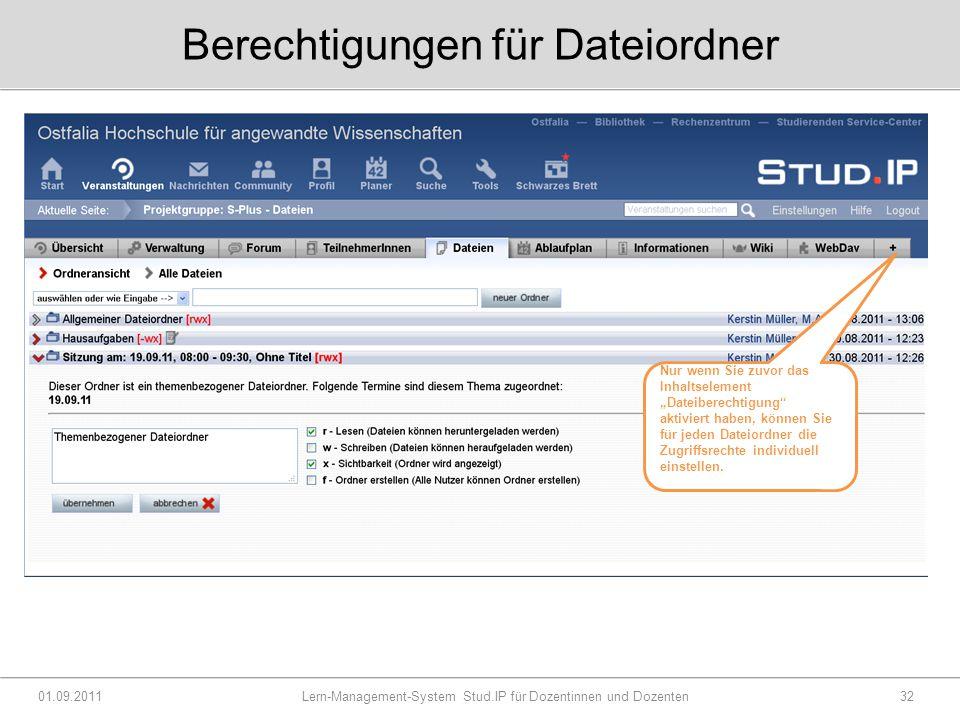 """Berechtigungen für Dateiordner 01.09.2011 Lern-Management-System Stud.IP für Dozentinnen und Dozenten32 Nur wenn Sie zuvor das Inhaltselement """"Dateiberechtigung aktiviert haben, können Sie für jeden Dateiordner die Zugriffsrechte individuell einstellen."""