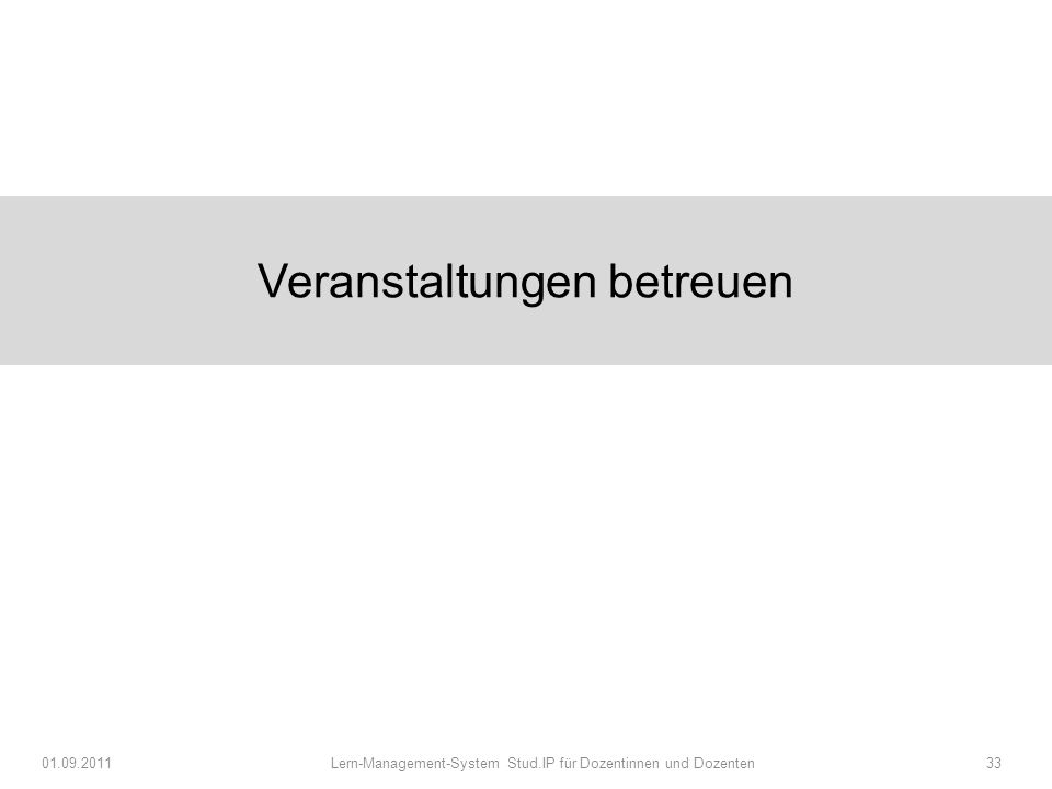 Veranstaltungen betreuen 01.09.2011 Lern-Management-System Stud.IP für Dozentinnen und Dozenten33