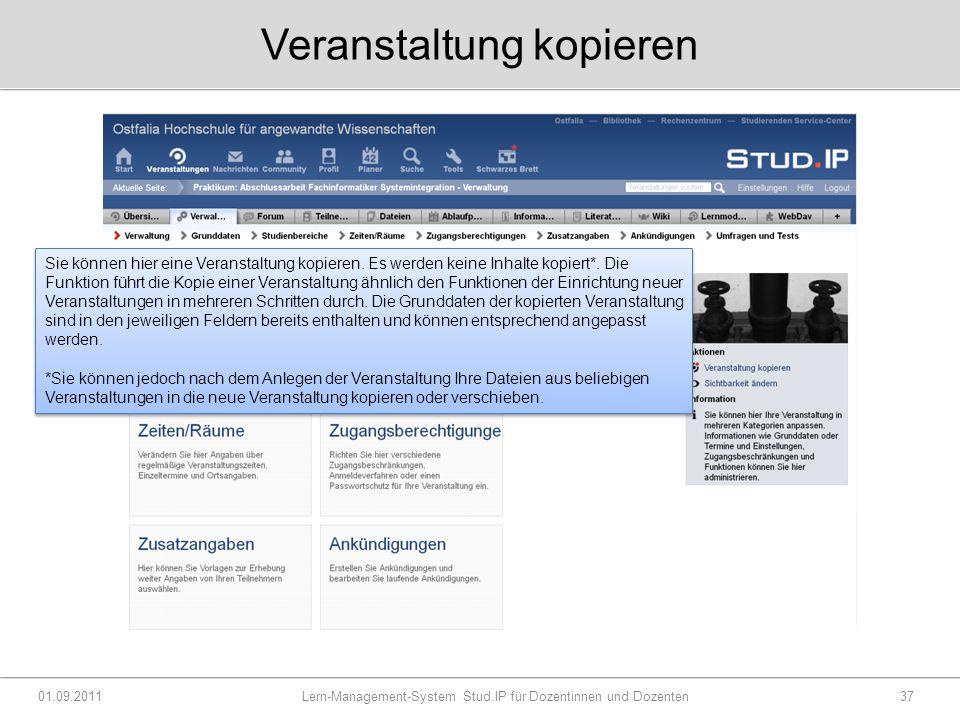 Veranstaltung kopieren 01.09.2011 Lern-Management-System Stud.IP für Dozentinnen und Dozenten37 Sie können hier eine Veranstaltung kopieren.