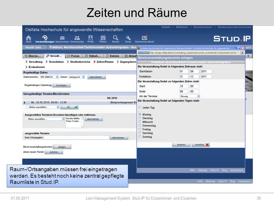 Zeiten und Räume 01.09.2011 Lern-Management-System Stud.IP für Dozentinnen und Dozenten39 Raum-/Ortsangaben müssen frei eingetragen werden.