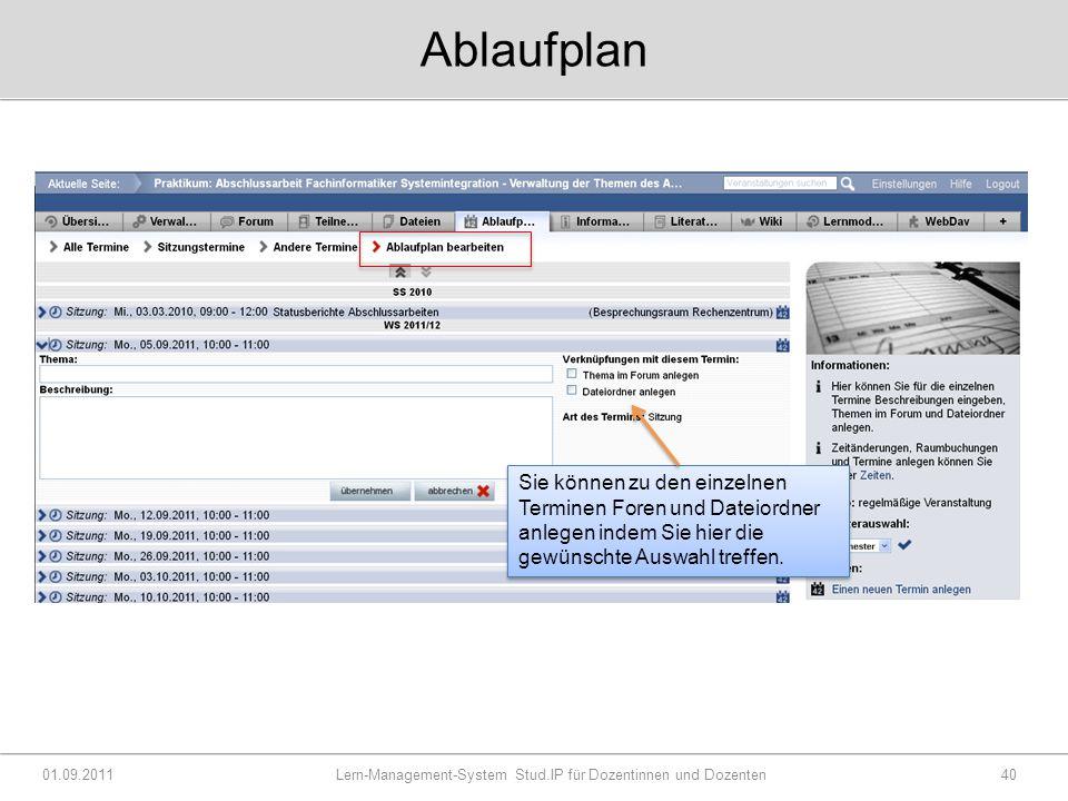 Ablaufplan 01.09.2011 Lern-Management-System Stud.IP für Dozentinnen und Dozenten40 Sie können zu den einzelnen Terminen Foren und Dateiordner anlegen indem Sie hier die gewünschte Auswahl treffen.