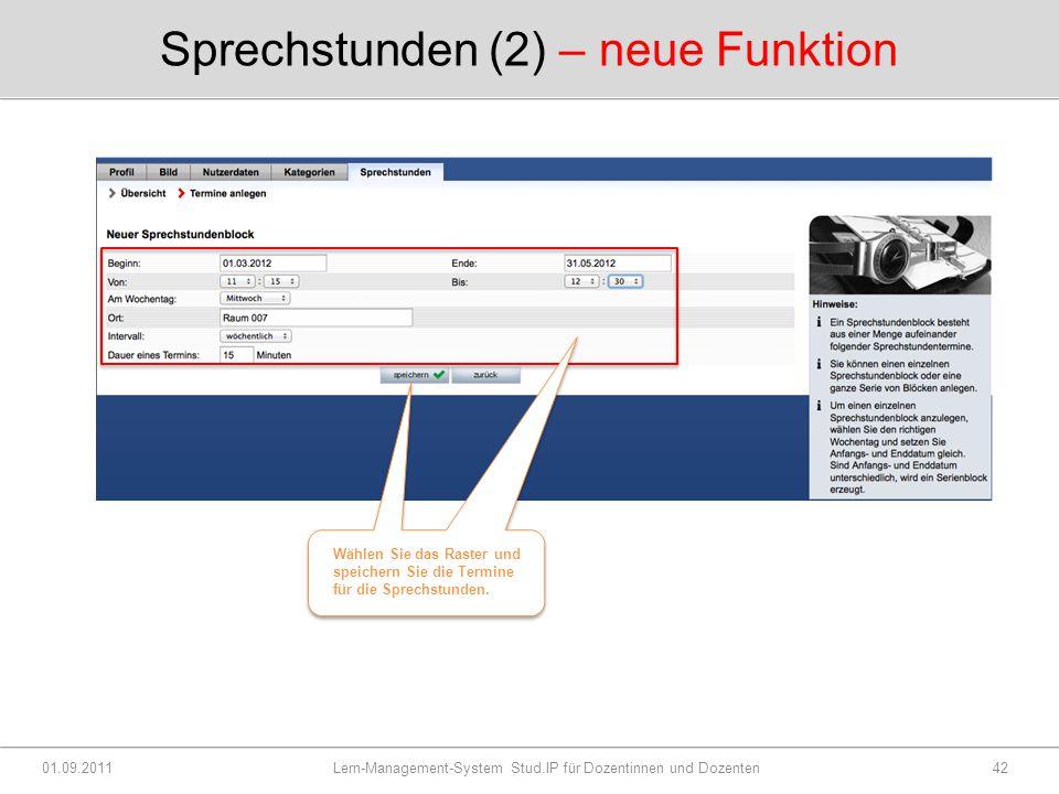 Sprechstunden (2) – neue Funktion 01.09.2011 Lern-Management-System Stud.IP für Dozentinnen und Dozenten42 Wählen Sie das Raster und speichern Sie die Termine für die Sprechstunden.