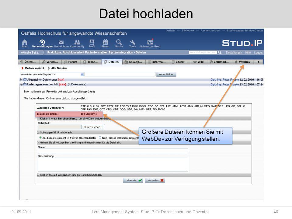Datei hochladen 01.09.2011 Lern-Management-System Stud.IP für Dozentinnen und Dozenten46 Größere Dateien können Sie mit WebDav zur Verfügung stellen.