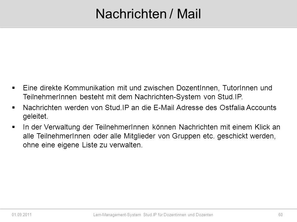 Nachrichten / Mail  Eine direkte Kommunikation mit und zwischen DozentInnen, TutorInnen und TeilnehmerInnen besteht mit dem Nachrichten-System von Stud.IP.