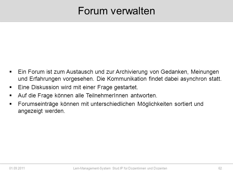 Forum verwalten  Ein Forum ist zum Austausch und zur Archivierung von Gedanken, Meinungen und Erfahrungen vorgesehen.