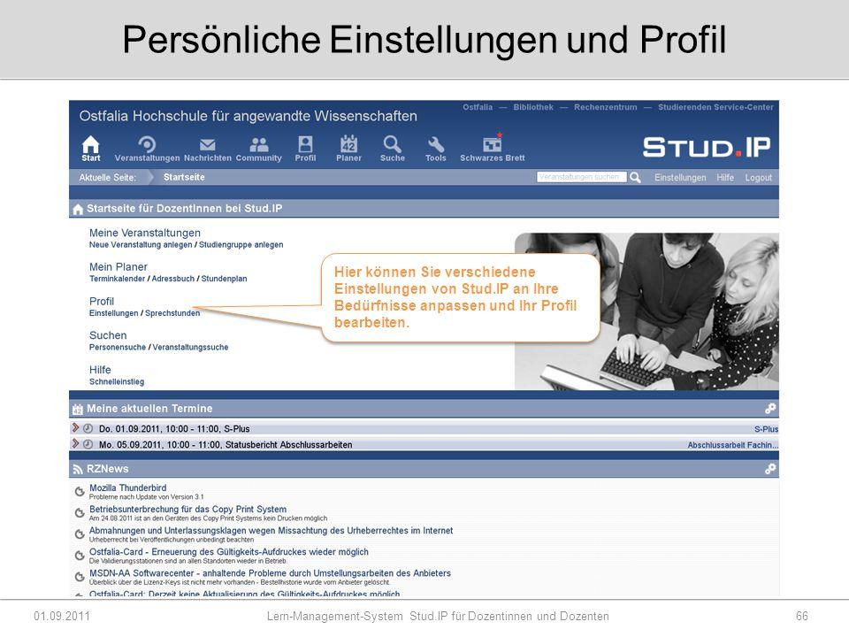 Persönliche Einstellungen und Profil 01.09.2011 Lern-Management-System Stud.IP für Dozentinnen und Dozenten66 Hier können Sie verschiedene Einstellungen von Stud.IP an Ihre Bedürfnisse anpassen und Ihr Profil bearbeiten.