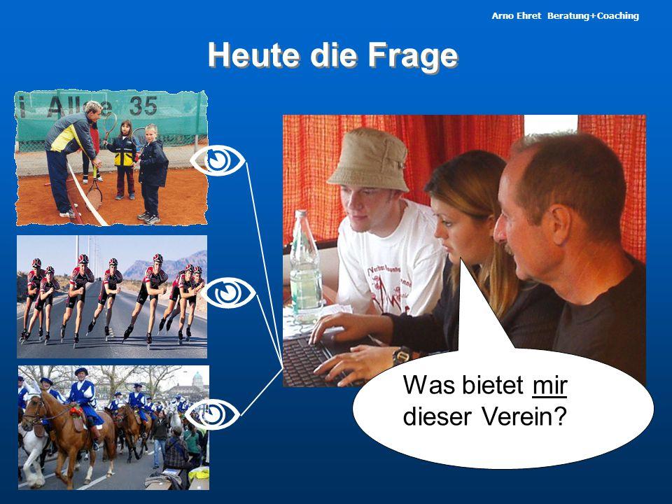 Arno Ehret Beratung+Coaching Was bietet mir dieser Verein?   Heute die Frage 