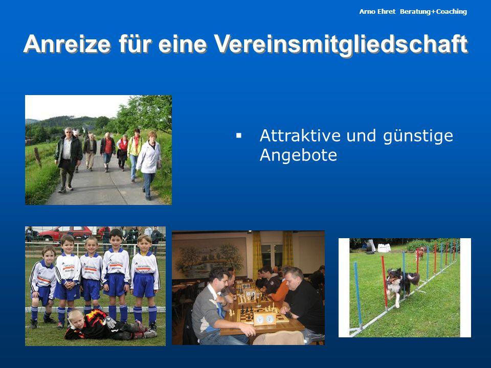 Arno Ehret Beratung+Coaching Anreize für eine Vereinsmitgliedschaft  Spass – gemeinsame Erlebnisse  Gemeinschaft Gleichgesinnter  Integration  Netzwerk