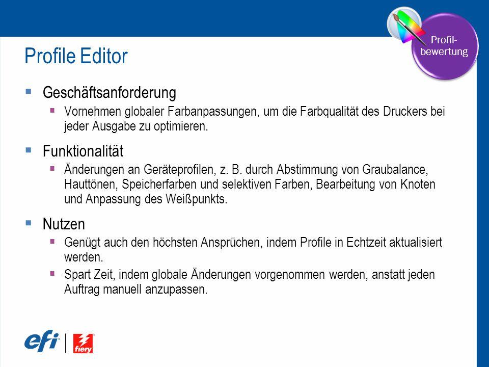 Profile Editor  Geschäftsanforderung  Vornehmen globaler Farbanpassungen, um die Farbqualität des Druckers bei jeder Ausgabe zu optimieren.