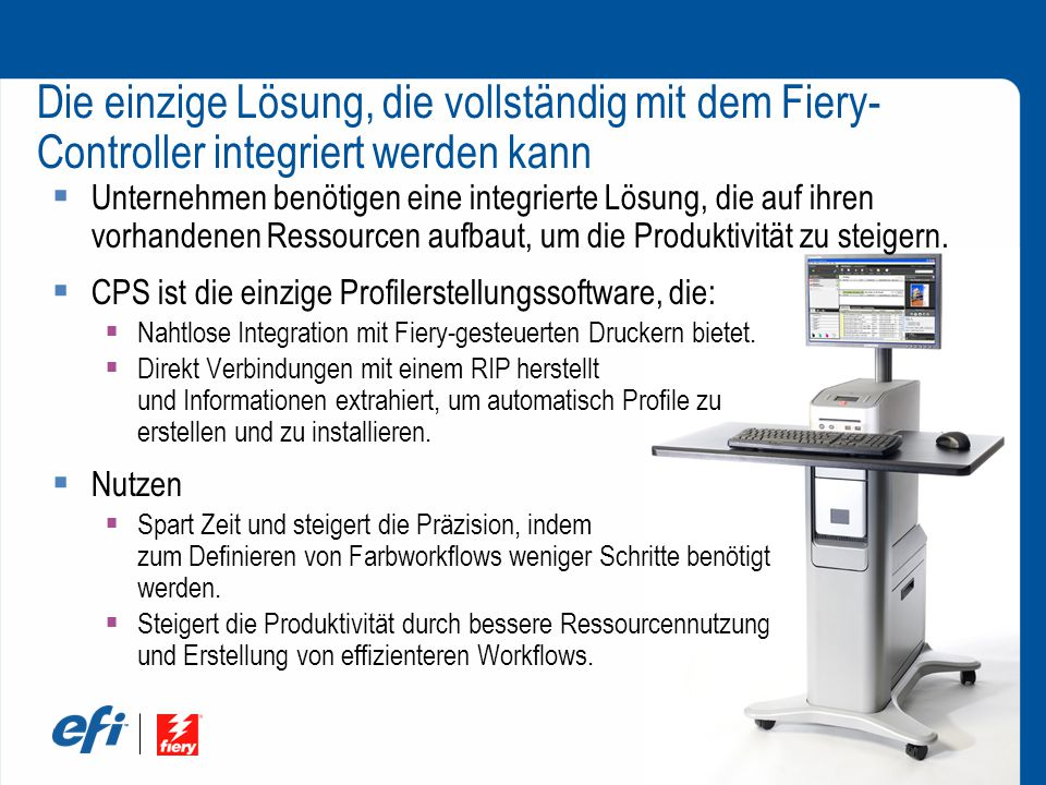 Die einzige Lösung, die vollständig mit dem Fiery- Controller integriert werden kann  Unternehmen benötigen eine integrierte Lösung, die auf ihren vorhandenen Ressourcen aufbaut, um die Produktivität zu steigern.