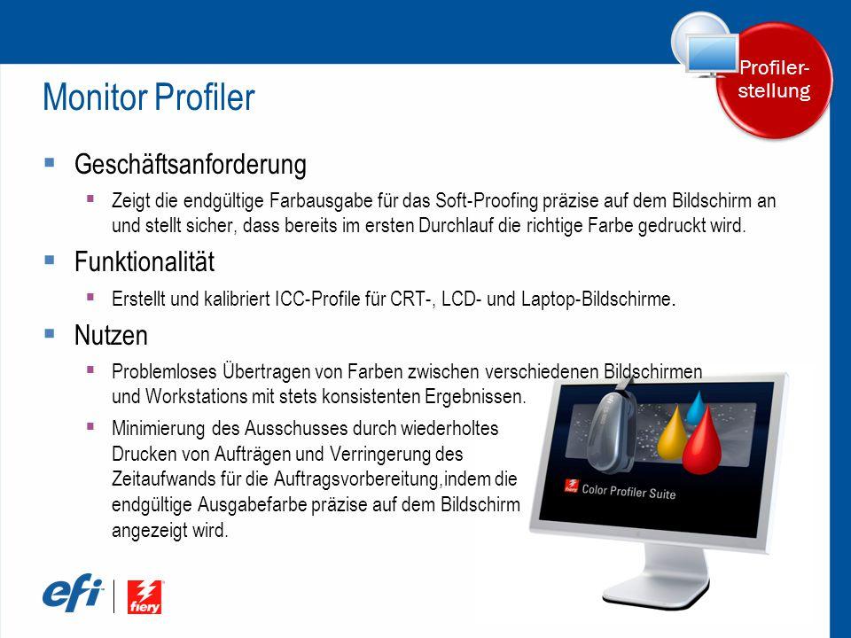 Monitor Profiler  Geschäftsanforderung  Zeigt die endgültige Farbausgabe für das Soft-Proofing präzise auf dem Bildschirm an und stellt sicher, dass bereits im ersten Durchlauf die richtige Farbe gedruckt wird.