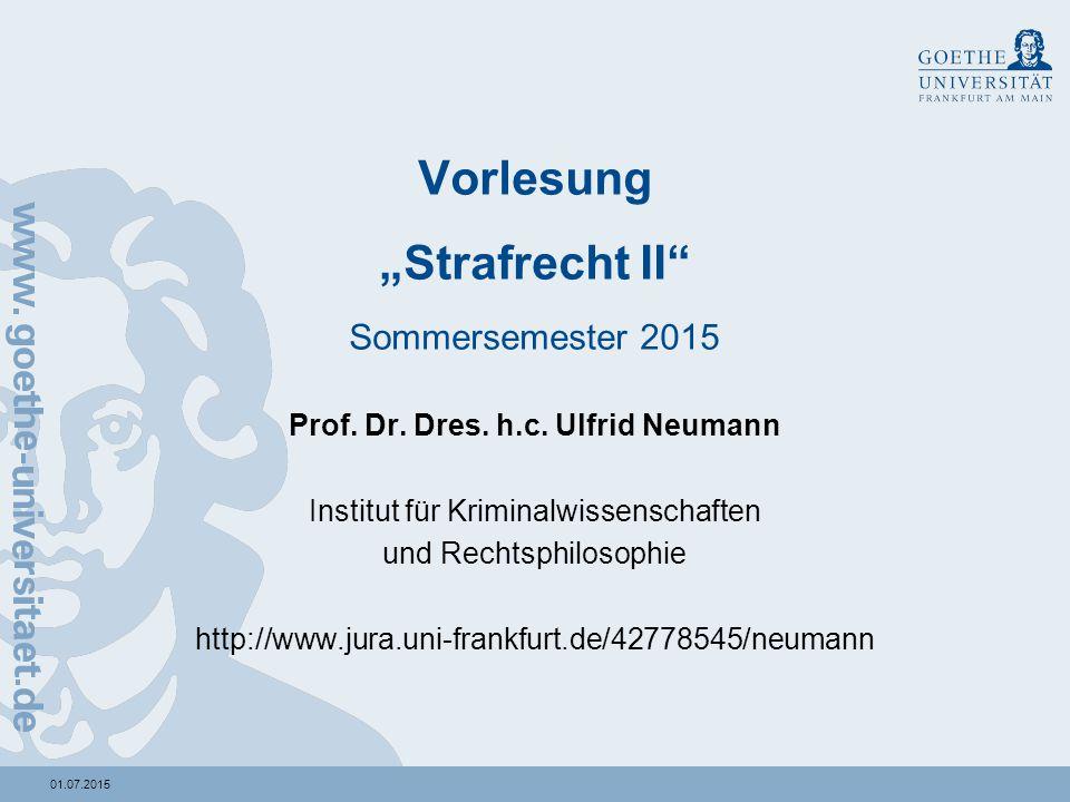 """01.07.2015 Vorlesung """"Strafrecht II"""" Sommersemester 2015 Prof. Dr. Dres. h.c. Ulfrid Neumann Institut für Kriminalwissenschaften und Rechtsphilosophie"""