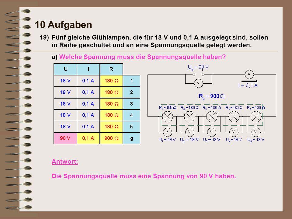 19)Fünf gleiche Glühlampen, die für 18 V und 0,1 A ausgelegt sind, sollen in Reihe geschaltet und an eine Spannungsquelle gelegt werden. 10 Aufgaben a