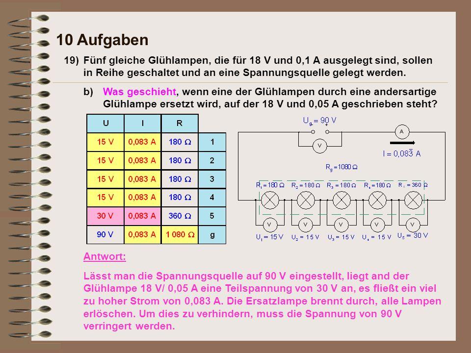 19)Fünf gleiche Glühlampen, die für 18 V und 0,1 A ausgelegt sind, sollen in Reihe geschaltet und an eine Spannungsquelle gelegt werden.