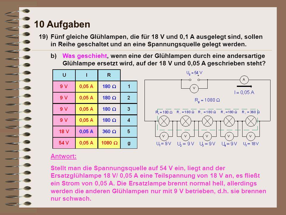 19)Fünf gleiche Glühlampen, die für 18 V und 0,1 A ausgelegt sind, sollen in Reihe geschaltet und an eine Spannungsquelle gelegt werden. 10 Aufgaben b