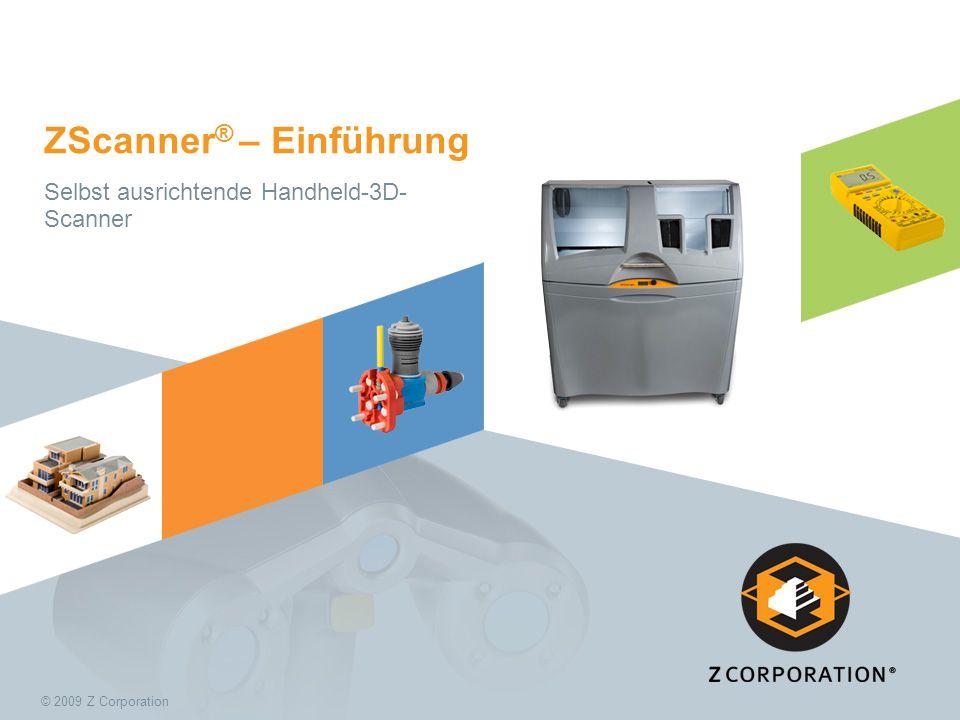 © 2009 Z Corporation ZScanner ® – Einführung Selbst ausrichtende Handheld-3D- Scanner