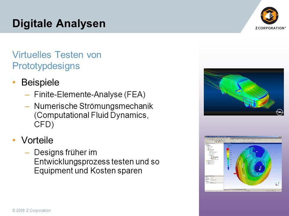 © 2009 Z Corporation10 Digitale Analysen Virtuelles Testen von Prototypdesigns Beispiele –Finite-Elemente-Analyse (FEA) –Numerische Strömungsmechanik