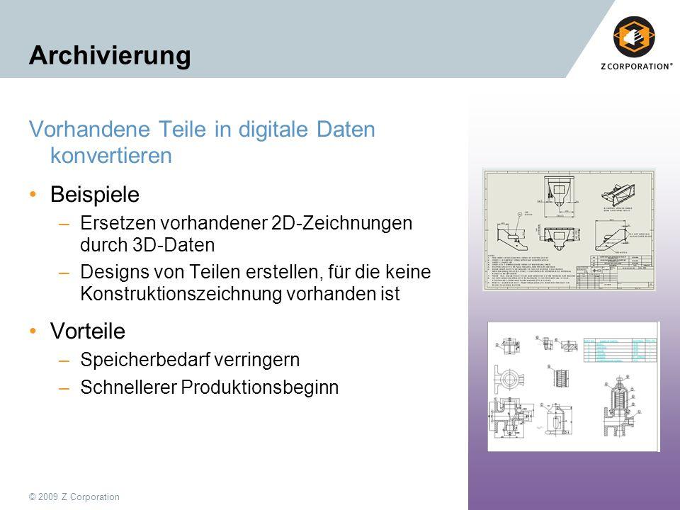 © 2009 Z Corporation12 Archivierung Vorhandene Teile in digitale Daten konvertieren Beispiele –Ersetzen vorhandener 2D-Zeichnungen durch 3D-Daten –Des