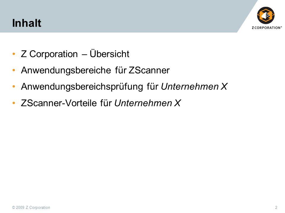 © 2009 Z Corporation2 Inhalt Z Corporation – Übersicht Anwendungsbereiche für ZScanner Anwendungsbereichsprüfung für Unternehmen X ZScanner-Vorteile f