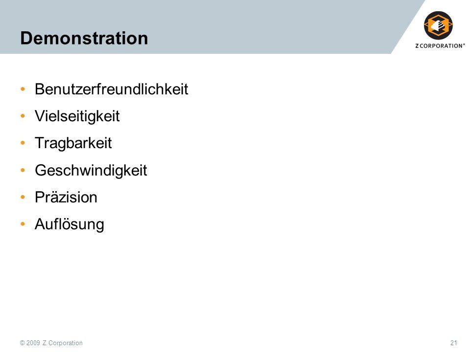 © 2009 Z Corporation21 Demonstration Benutzerfreundlichkeit Vielseitigkeit Tragbarkeit Geschwindigkeit Präzision Auflösung