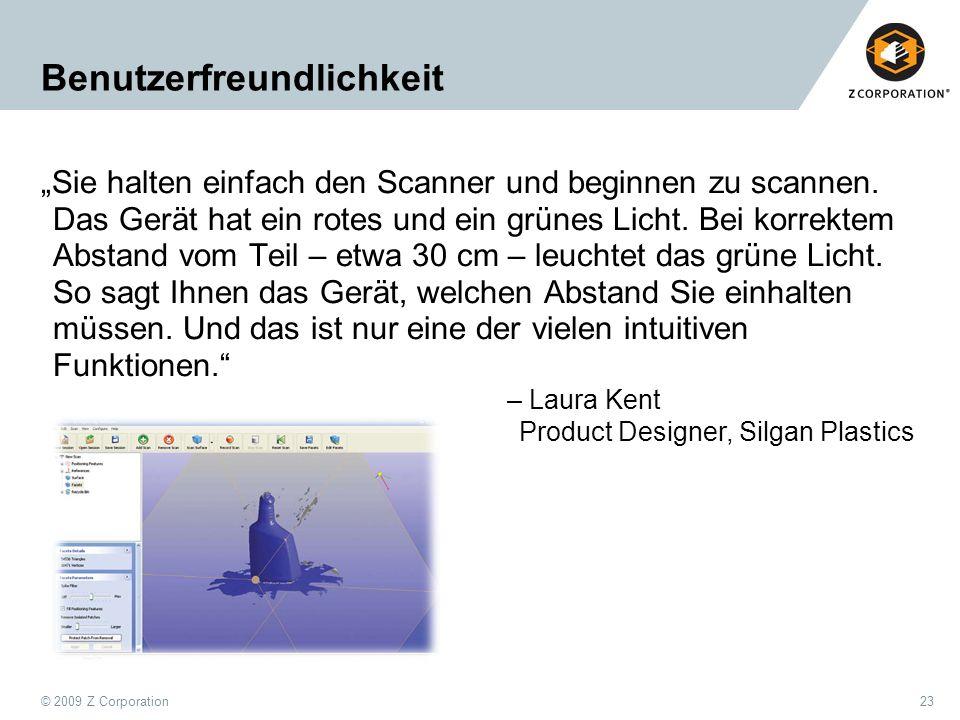 """© 2009 Z Corporation23 Benutzerfreundlichkeit """"Sie halten einfach den Scanner und beginnen zu scannen. Das Gerät hat ein rotes und ein grünes Licht. B"""