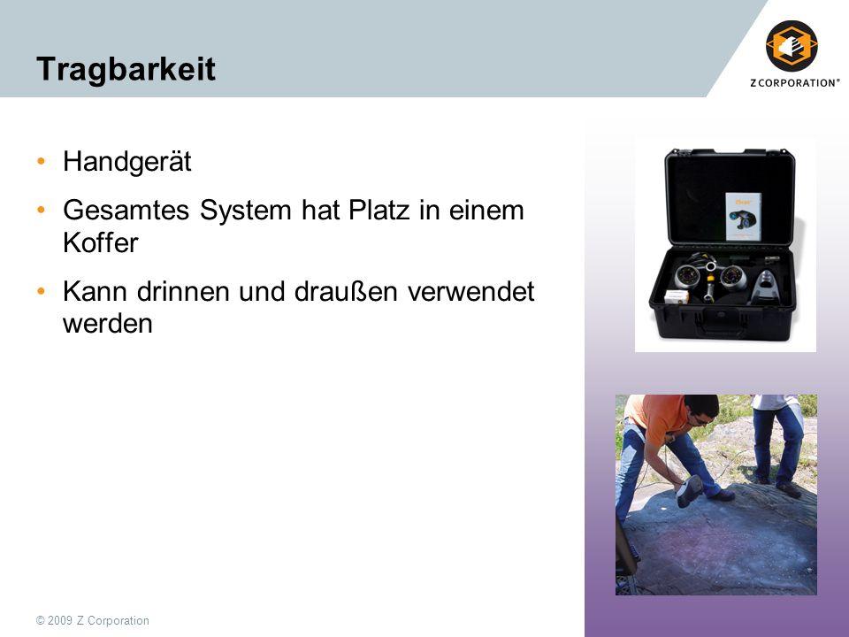 © 2009 Z Corporation26 Tragbarkeit Handgerät Gesamtes System hat Platz in einem Koffer Kann drinnen und draußen verwendet werden
