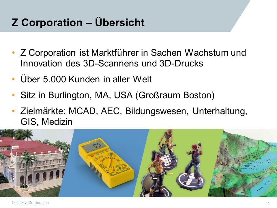 © 2009 Z Corporation3 Z Corporation – Übersicht Z Corporation ist Marktführer in Sachen Wachstum und Innovation des 3D-Scannens und 3D-Drucks Über 5.0