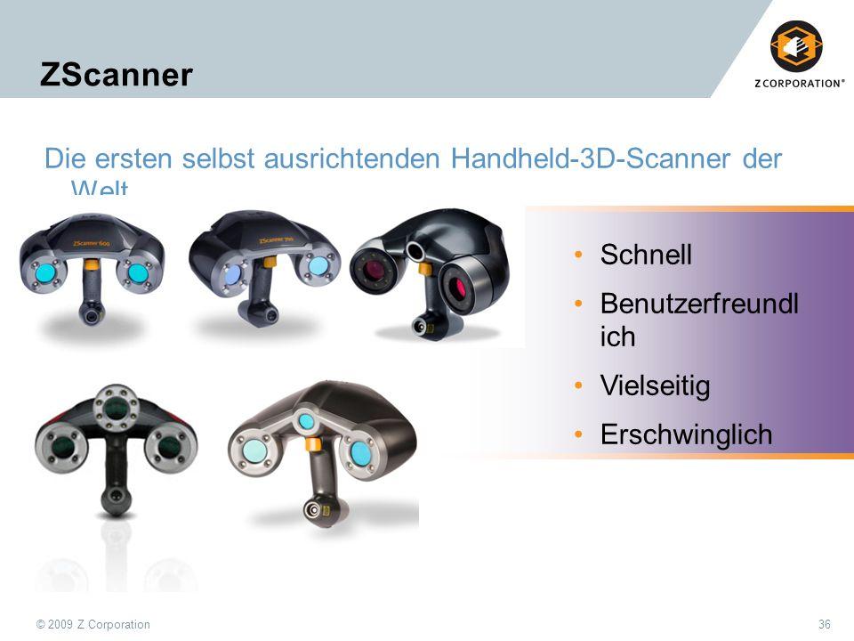 © 2009 Z Corporation36 ZScanner Die ersten selbst ausrichtenden Handheld-3D-Scanner der Welt Schnell Benutzerfreundl ich Vielseitig Erschwinglich