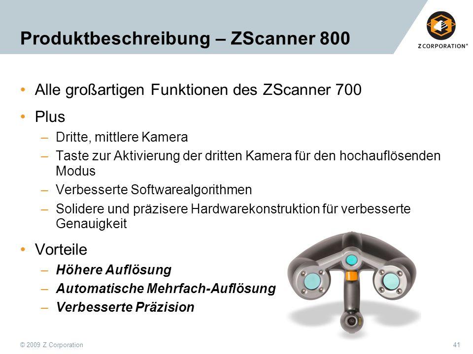 © 2009 Z Corporation41 Produktbeschreibung – ZScanner 800 Alle großartigen Funktionen des ZScanner 700 Plus –Dritte, mittlere Kamera –Taste zur Aktivi