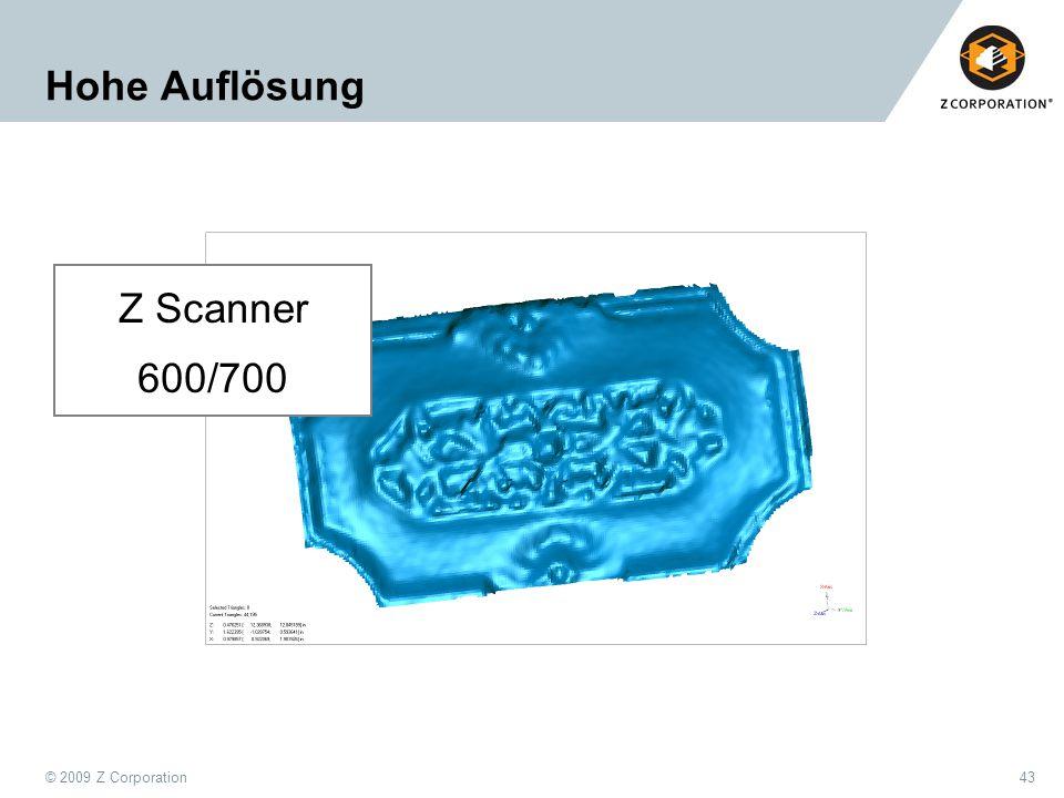 © 2009 Z Corporation43 Hohe Auflösung Z Scanner 600/700