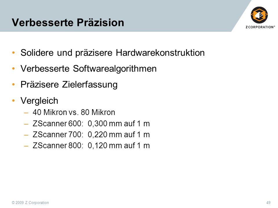 © 2009 Z Corporation49 Verbesserte Präzision Solidere und präzisere Hardwarekonstruktion Verbesserte Softwarealgorithmen Präzisere Zielerfassung Vergl