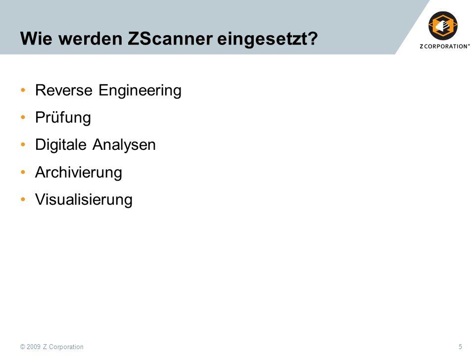 © 2009 Z Corporation5 Wie werden ZScanner eingesetzt? Reverse Engineering Prüfung Digitale Analysen Archivierung Visualisierung