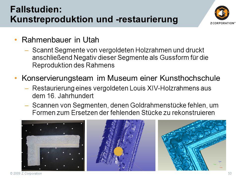 © 2009 Z Corporation53 Fallstudien: Kunstreproduktion und -restaurierung Rahmenbauer in Utah –Scannt Segmente von vergoldeten Holzrahmen und druckt an