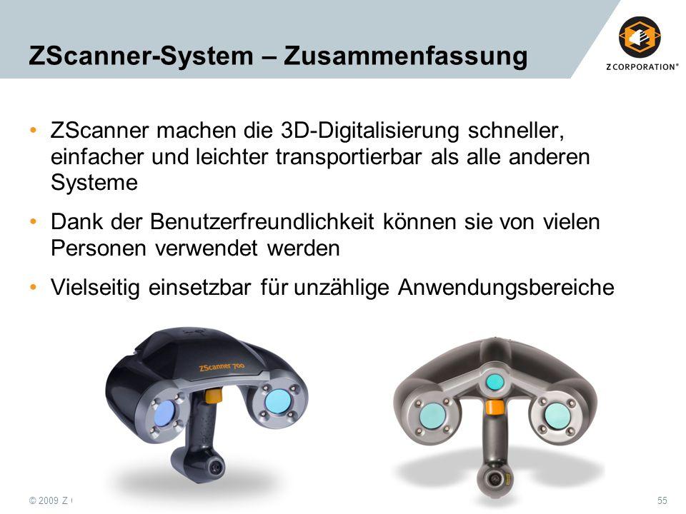 © 2009 Z Corporation55 ZScanner-System – Zusammenfassung ZScanner machen die 3D-Digitalisierung schneller, einfacher und leichter transportierbar als