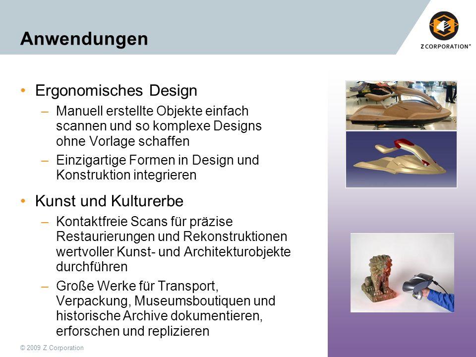 © 2009 Z Corporation57 Anwendungen Ergonomisches Design –Manuell erstellte Objekte einfach scannen und so komplexe Designs ohne Vorlage schaffen –Einz