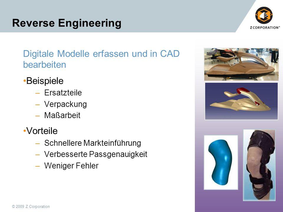 © 2009 Z Corporation6 Reverse Engineering Digitale Modelle erfassen und in CAD bearbeiten Beispiele –Ersatzteile –Verpackung –Maßarbeit Vorteile –Schn