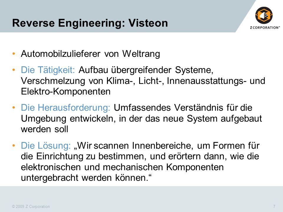 © 2009 Z Corporation7 Reverse Engineering: Visteon Automobilzulieferer von Weltrang Die Tätigkeit: Aufbau übergreifender Systeme, Verschmelzung von Kl